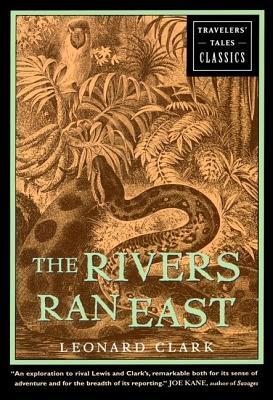 The Rivers Ran East: Travelers' Tales Classics: Clark, Leonard