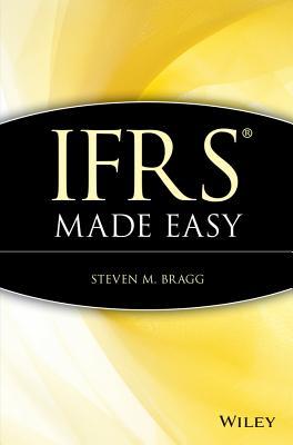 IFRS Made Easy (Hardback or Cased Book): Bragg, Steven M.