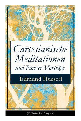 Cartesianische Meditationen Und Pariser Vortr�ge (Vollst�ndige Ausgabe): Husserl, Edmund
