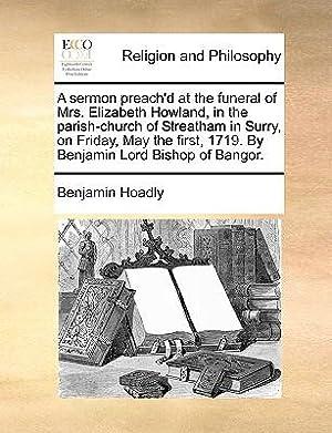 A Sermon Preach'd at the Funeral of: Hoadly, Benjamin