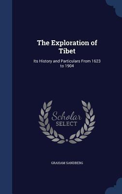 The Exploration of Tibet: Its History and: Sandberg, Graham