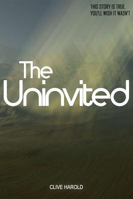 The Uninvited: A True Story (Paperback or: Harold, Clive
