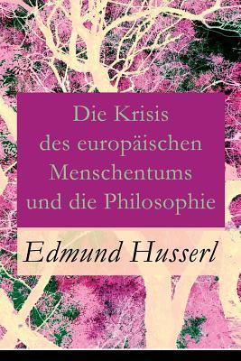 Die Krisis Des Europ�ischen Menschentums Und Die: Husserl, Edmund