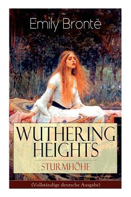 Wuthering Heights - Sturmh�he (Vollst�ndige Deutsche Ausgabe): Bronte, Emily