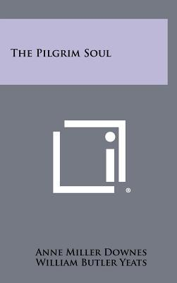 The Pilgrim Soul (Hardback or Cased Book): Downes, Anne Miller