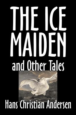 The Ice-Maiden and Other Tales by Hans: Andersen, Hans Christian