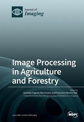 Image Processing in Agriculture and Forestry (Paperback: Martinsanz, Gonzalo Pajares
