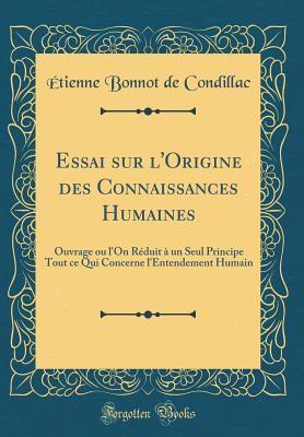 Essai Sur l'Origine Des Connaissances Humaines: Ouvrage: Condillac, Etienne Bonnot
