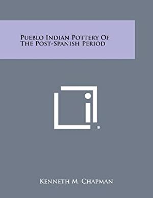Pueblo Indian Pottery of the Post-Spanish Period: Chapman, Kenneth M.