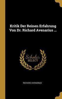 Kritik Der Reinen Erfahrung Von Dr. Richard: Avenarius, Richard