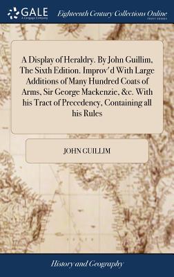 A Display of Heraldry. by John Guillim,: Guillim, John