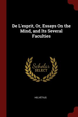 de L'Esprit, Or, Essays on the Mind,: Helvetius