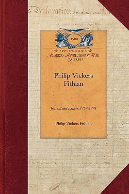 Philip Vickers Fithian: Journal and Letters, 1767-1774,: Fithian, Philip