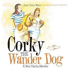 Corky the Wander Dog: A New Family: Wade, Janet DiLeo