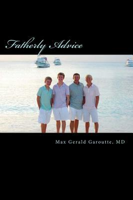 Fatherly Advice: A Father's Dreams, Hopes and: Garoutte MD, Max
