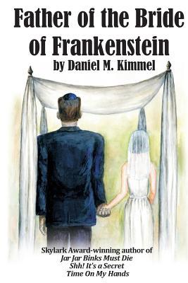 Father of the Bride of Frankenstein (Paperback: Kimmel, Daniel M.