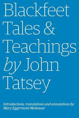 Blackfeet Tales & Teachings by John Tatsey: Eggermont-Molenaar, Mary