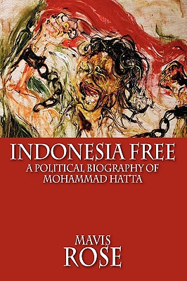 Indonesia Free: A Political Biography of Mohammad: Rose, Mavis