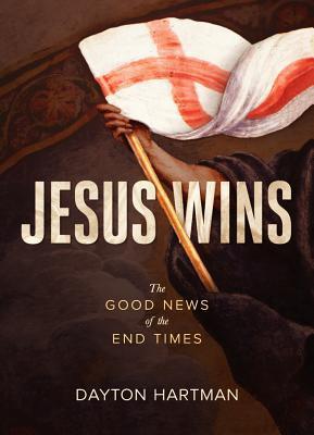 Jesus Wins: The Good News of the: Hartman, Dayton