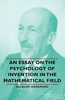 An Essay on the Psychology of Invention in the Mathematical Field