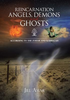 Reincarnation Angels, Demons and Ghosts: According to: Amar, Jill
