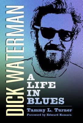 Dick Waterman: A Life in Blues (Hardback: Turner, Tammy L.