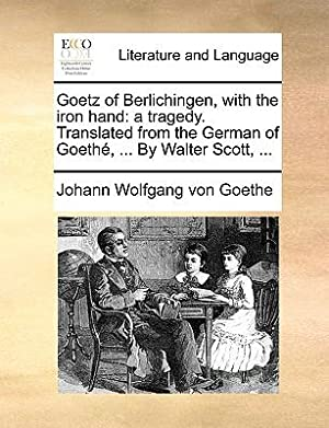 Goetz of Berlichingen, with the Iron Hand: Goethe, Johann Wolfgang