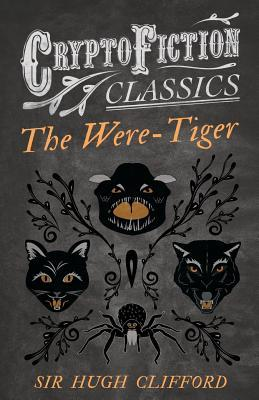 The Were-Tiger (Cryptofiction Classics - Weird Tales: Clifford, Hugh