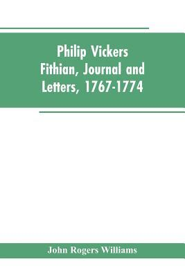 Philip Vickers Fithian, Journal and Letters, 1767-1774: Williams, John Rogers