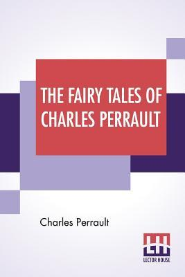 The Fairy Tales Of Charles Perrault: With: Perrault, Charles
