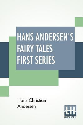 Hans Andersen's Fairy Tales First Series: Edited: Andersen, Hans Christian