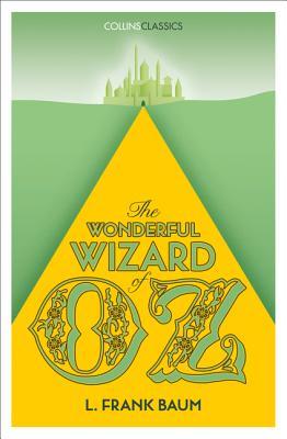 The Wonderful Wizard of Oz (Collins Classics): Baum, L. Frank