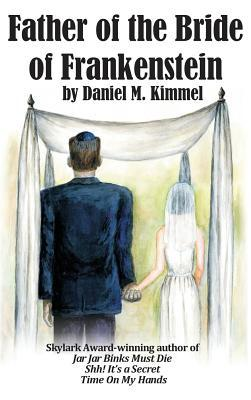 Father of the Bride of Frankenstein (Hardback: Kimmel, Daniel M.
