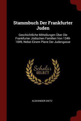 Stammbuch Der Frankfurter Juden: Geschichtliche Mitteilungen �ber: Dietz, Alexander