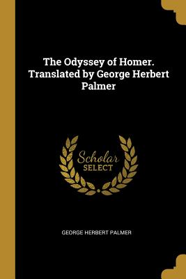 The Odyssey of Homer. Translated by George: Palmer, George Herbert