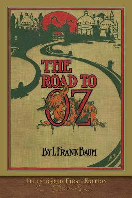 The Road to Oz: Illustrated First Edition: Baum, L. Frank
