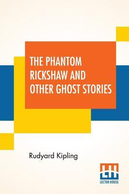 The Phantom Rickshaw And Other Ghost Stories: Kipling, Rudyard