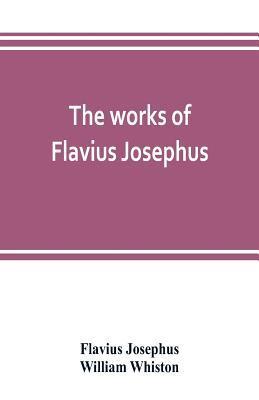 The works of Flavius Josephus (Paperback or: Josephus, Flavius