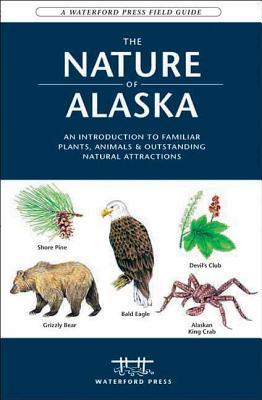 The Nature of Alaska: An Introduction to: Kavanagh, James