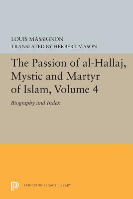 The Passion of Al-Hallaj, Mystic and Martyr: Massignon, Louis