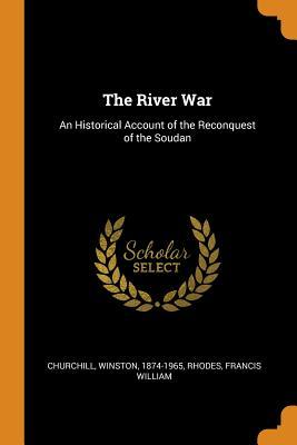 The River War: An Historical Account of: Churchill, Winston