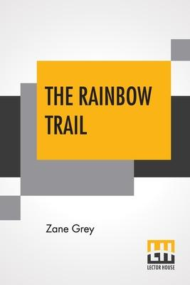 The Rainbow Trail: , A Romance (Paperback: Grey, Zane