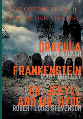 Dracula, Frankenstein, Dr. Jekyll and Mr. Hyde: Shelley, Mary