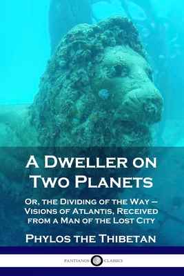A Dweller on Two Planets: Or, the: Thibetan, Phylos the
