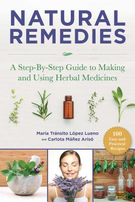 Natural Remedies: A Step-By-Step Guide to Making: Lopez Luengo, Maria