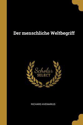 Der Menschliche Weltbegriff (Paperback or Softback): Avenarius, Richard