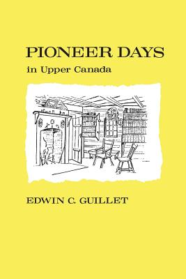 Pioneer Days in Upper Canada, (Paperback or: Guillet, Edwin C.