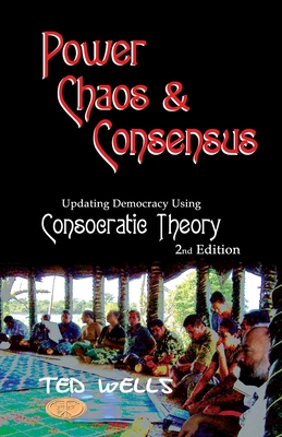 Power, Chaos & Consensus: Updating Democracy Using: Wells, Ted