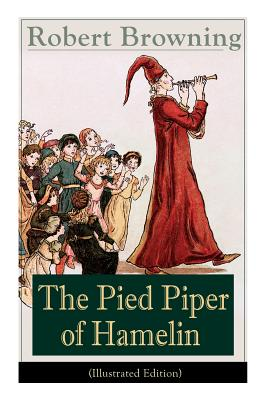 The Pied Piper of Hamelin (Illustrated Edition): Browning, Robert