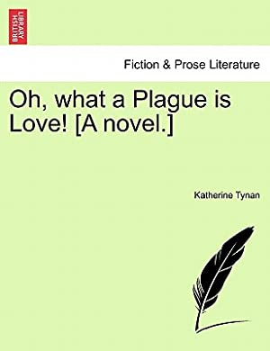 Oh, What a Plague Is Love! [A: Tynan, Katherine